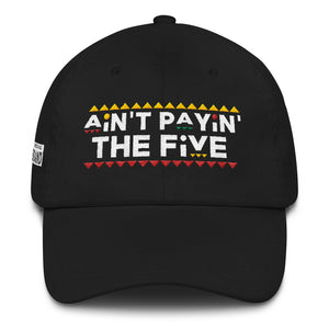 'AIN'T PAYIN' THE FIVE' DAD HAT