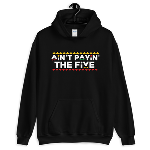 'AIN'T PAYIN' THE FIVE' HOODIE