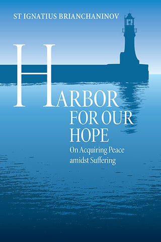 Harbor for Our Hope - St. Ignatius Brianchaninov on Acquiring Peace Amidst Suffering