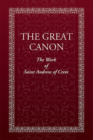 The Great Canon - The Work of St. Andrew of Crete - Holy Cross Monastery