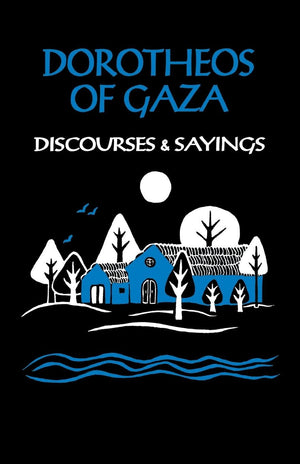 Dorotheos of Gaza - Discourses & Sayings