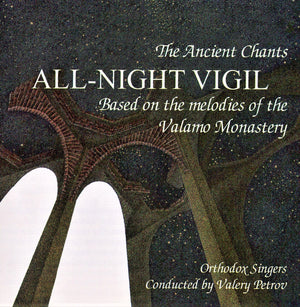 All-Night Vigil - Based on the Melodies of the Valamo Monastery [Digital Download] - Holy Cross Monastery