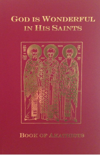 God is Wonderful in His Saints (Book of Akathists)