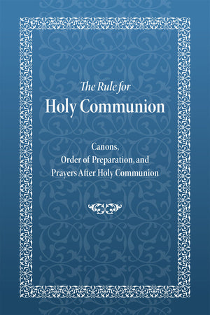 The Rule for Communion - Canons, Order of Preparation, and Prayers After Holy Communion - Holy Cross Monastery