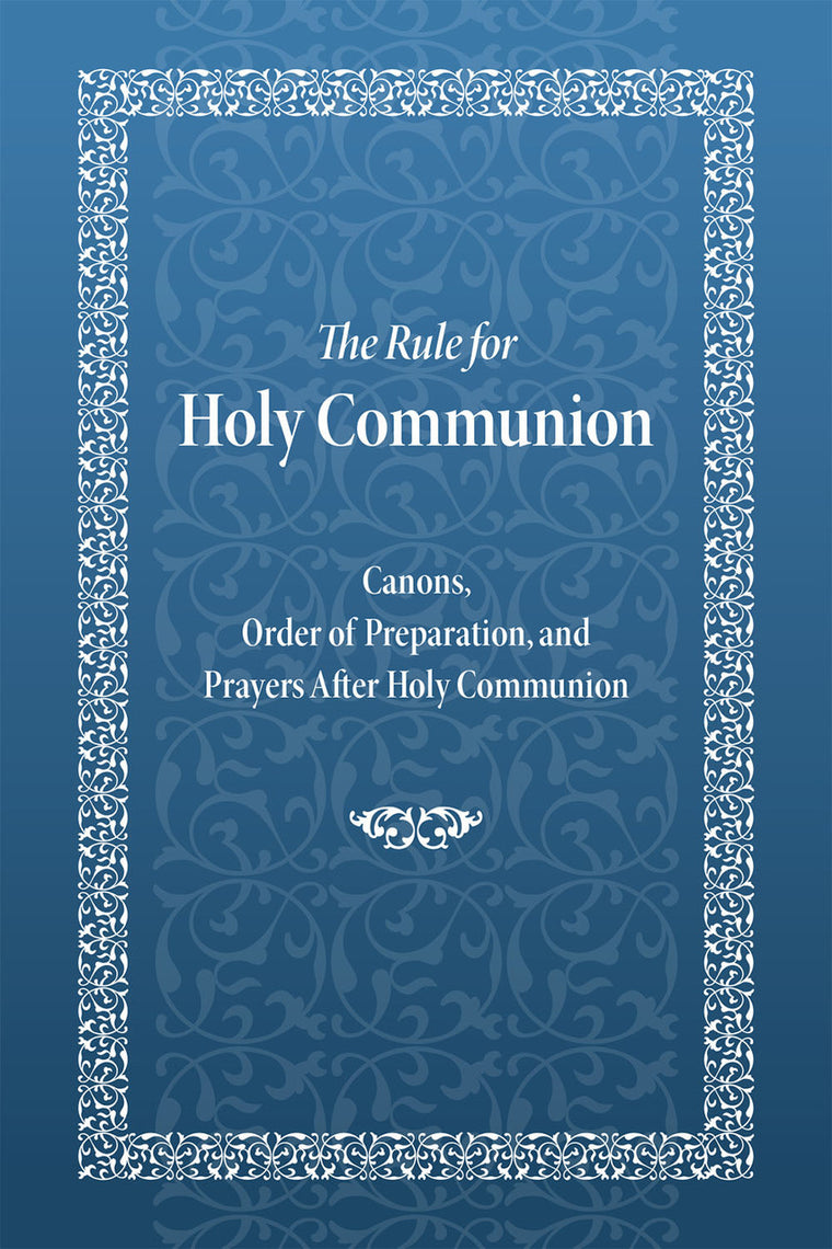The Rule for Communion - Canons, Order of Preparation, and Prayers After Holy Communion