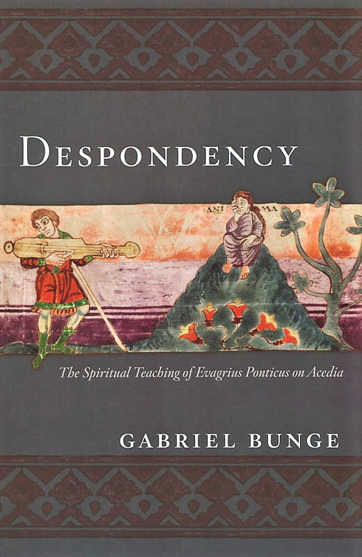 Despondency - The Spiritual Teaching of Evagrius Ponticus on Acedia