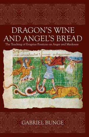 Dragon's Wine and Angel's Bread - The Teaching of Evagrius Ponticus on Anger and Meekness