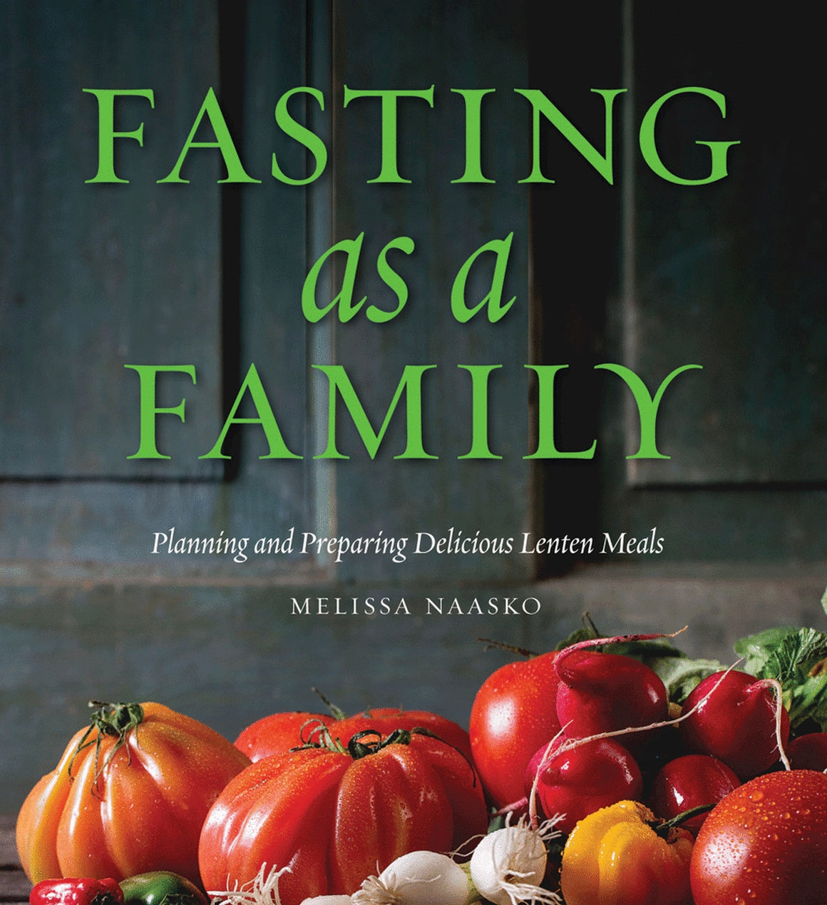Fasting as a Family - Planning and Preparing Delicious Lenten Meals