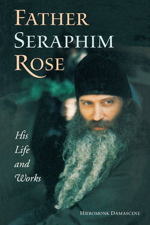 Father Seraphim Rose - His Life and Works - Holy Cross Monastery