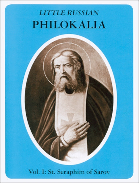 Little Russian Philokalia, Vol. 1 - St. Seraphim of Sarov