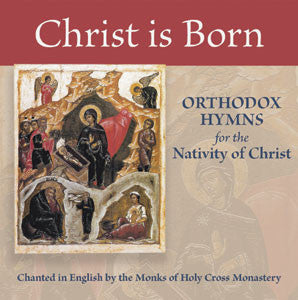 Christ is Born - Hymns for the Nativity of Christ - Holy Cross Monastery