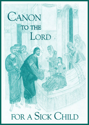 Canon to the Lord for a Sick Child - Holy Cross Monastery