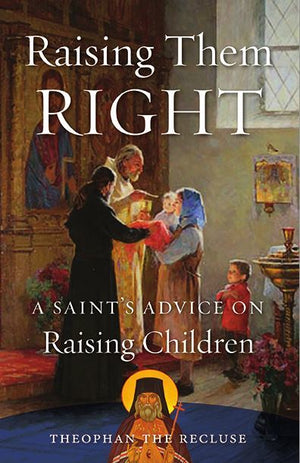 Raising Them Right  A Saint's Advice on Raising Children - Holy Cross Monastery