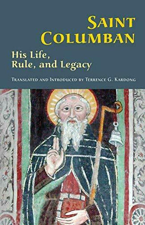 Saint Columban - His Life, Rule, and Legacy