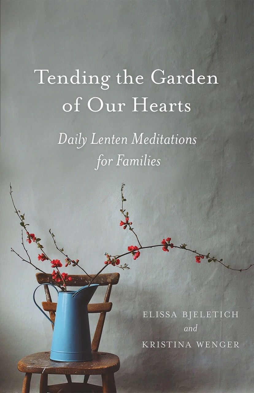 Tending the Garden of Our Hearts - Daily Lenten Meditations for Families