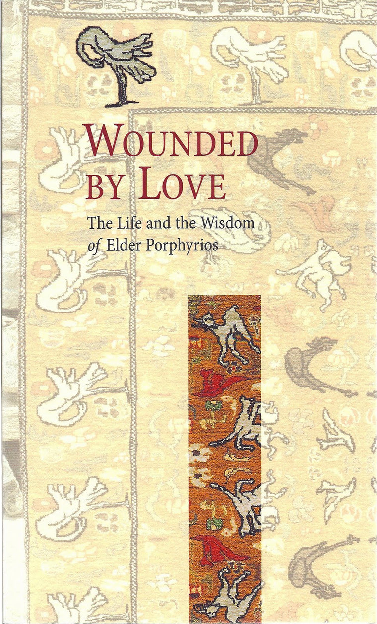 Wounded By Love - The Life and the Wisdom of Saint Porphyrios