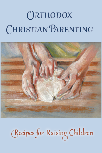 Orthodox Christian Parenting (2nd Edition) - Recipes for Raising Children