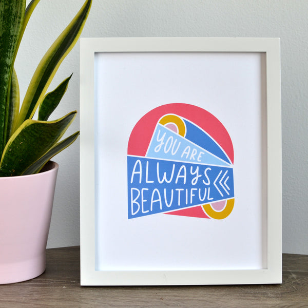 Always Beautiful Print