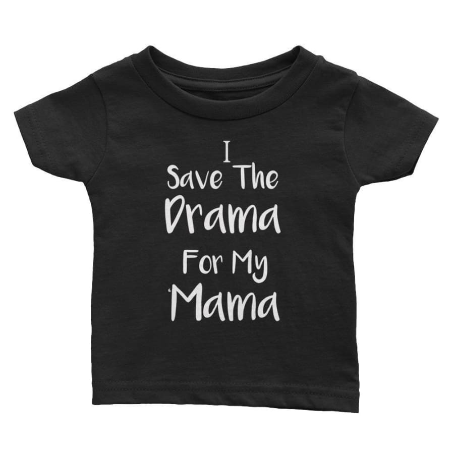 I Save The Drama For My Mama T Shirt - 6M