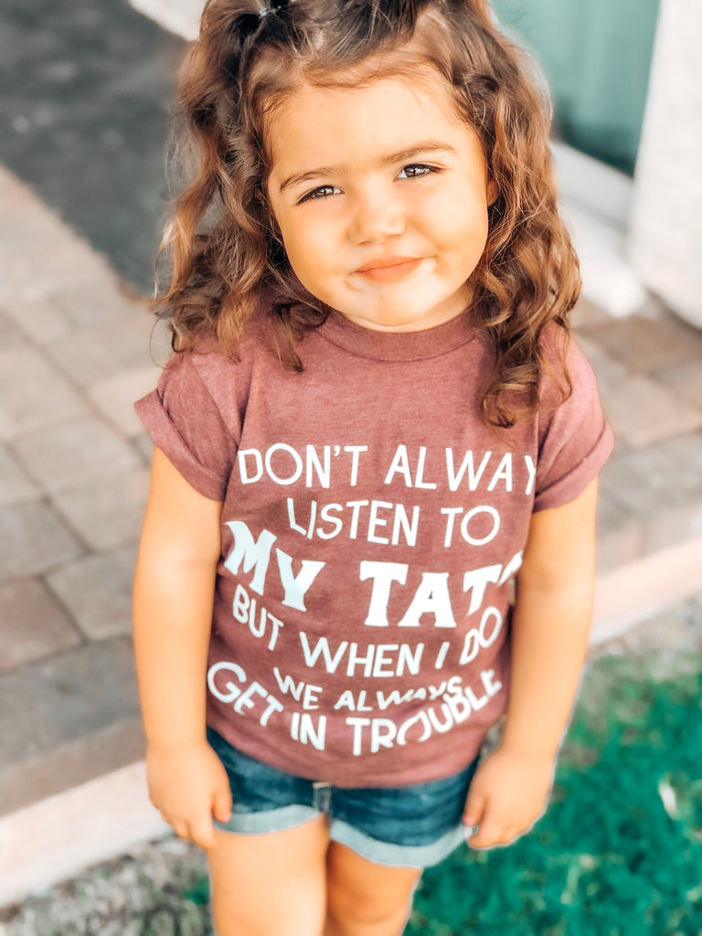 I Don't Always Listen To My Papa but when I do We Get In Trouble T shirts