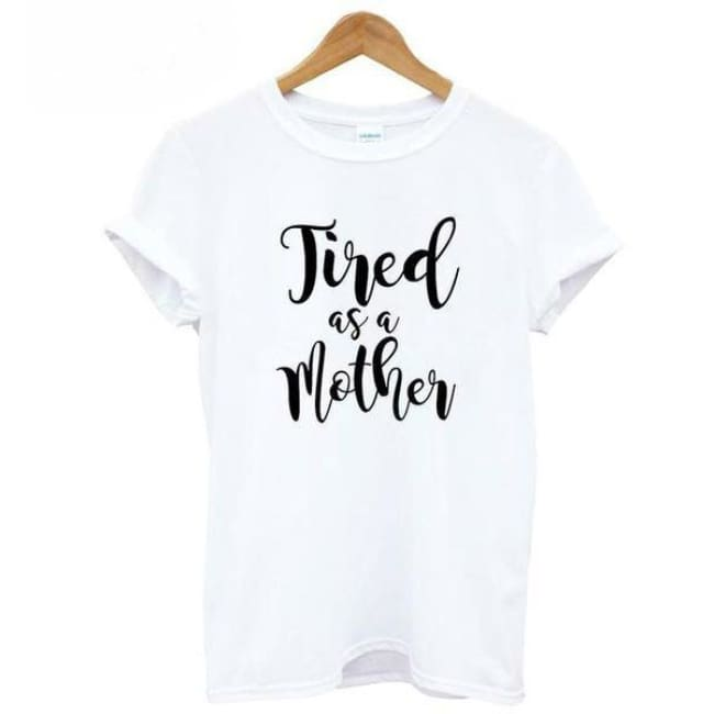 Tired As A Mother Casual Cotton T Shirt