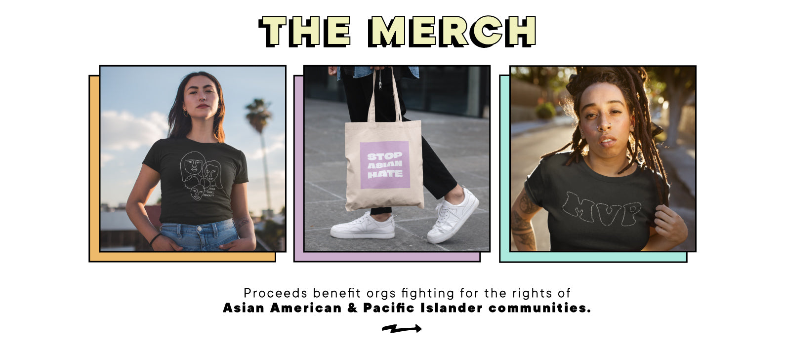 Shop the merch. Proceeds benefit orgs fighting for the rights of Asian American & Pacific Islander communities.