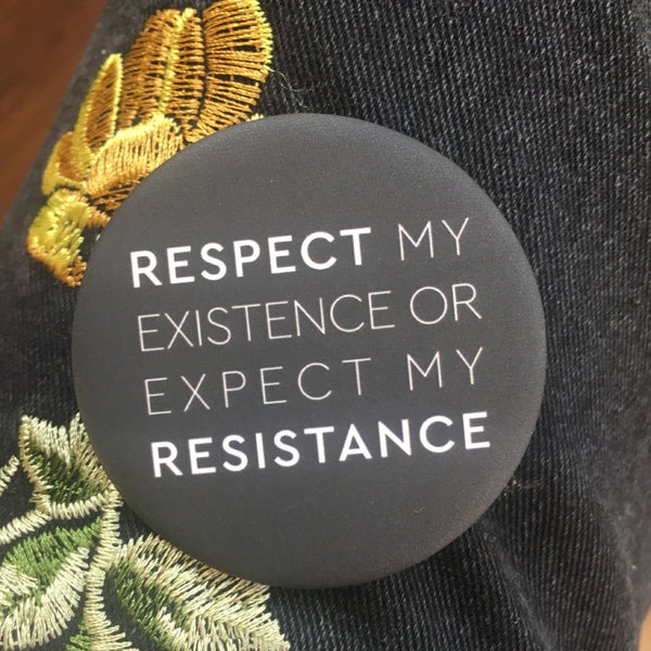 Respect My Existence Button