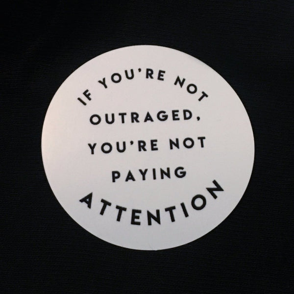 """If you're not outraged"" Stickers (Pack of 5)"