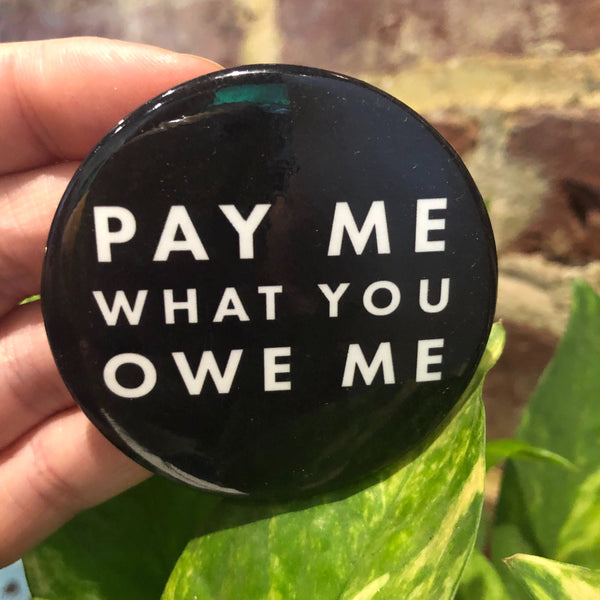 Pay Me What You Owe Me Button