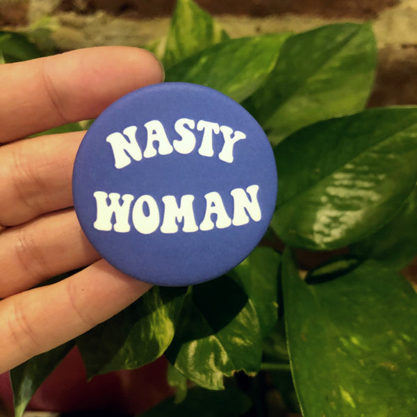 Nasty Woman Button