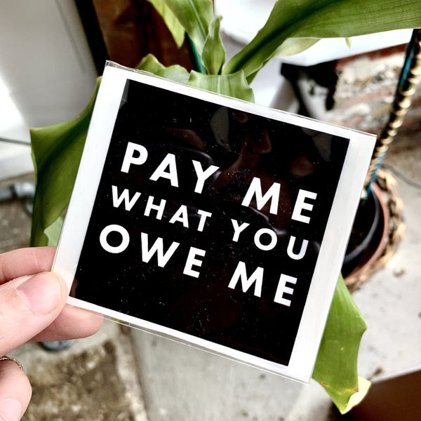 'Pay Me What You Owe Me' Sticker