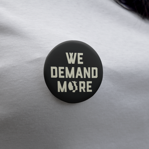 We Demand More Button
