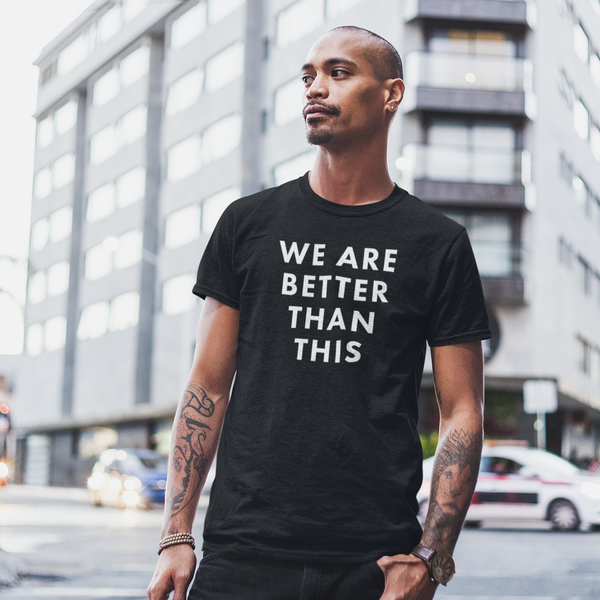 We Are Better Than This Unisex Tee