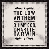 The Low Anthem - Oh My God, Charlie Darwin (10th Anniversary Edition - Dinked Archive)
