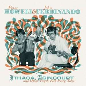 PETER HOWELL & JOHN FERDINANDO - ITHACA, AGINCOURT AND OTHER PSYCH-FOLK FAIRY TALES