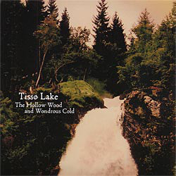 Tisso Lake - The Hollow Wood and Wondrous Cold