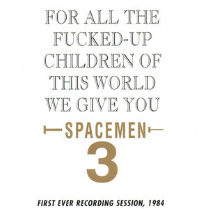 Spacemen 3 - For all the Fucked-up Children of this World we give you….