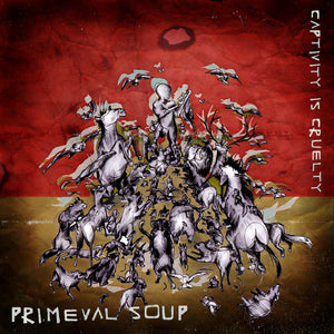 Primeval Soup - Captivity is Cruelty