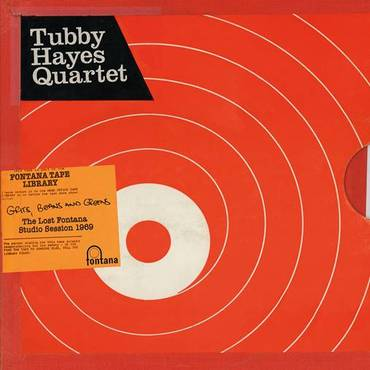 Tubby Hayes Quartet - Grits, Beans and Greens: The Lost Fontana Studio Sessions 1969