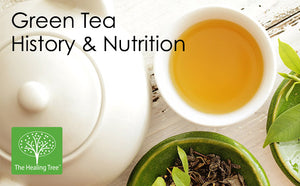 Green Tea History & Nutrition - The Healing Tree
