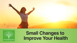 Small Changes to Your Routine to Improve Your Health | The Healing Tree
