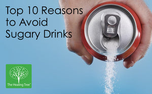 Top 10 Reasons to Avoid Sugary Drinks - The Healing Tree