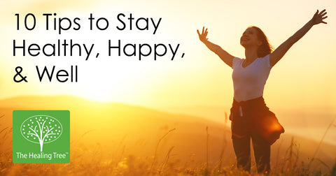10 Tips to Stay, Healthy, Happy, & Well