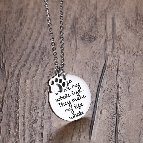 Dogs Aren't My Whole Life...They Make My Life Whole Pendant Necklace