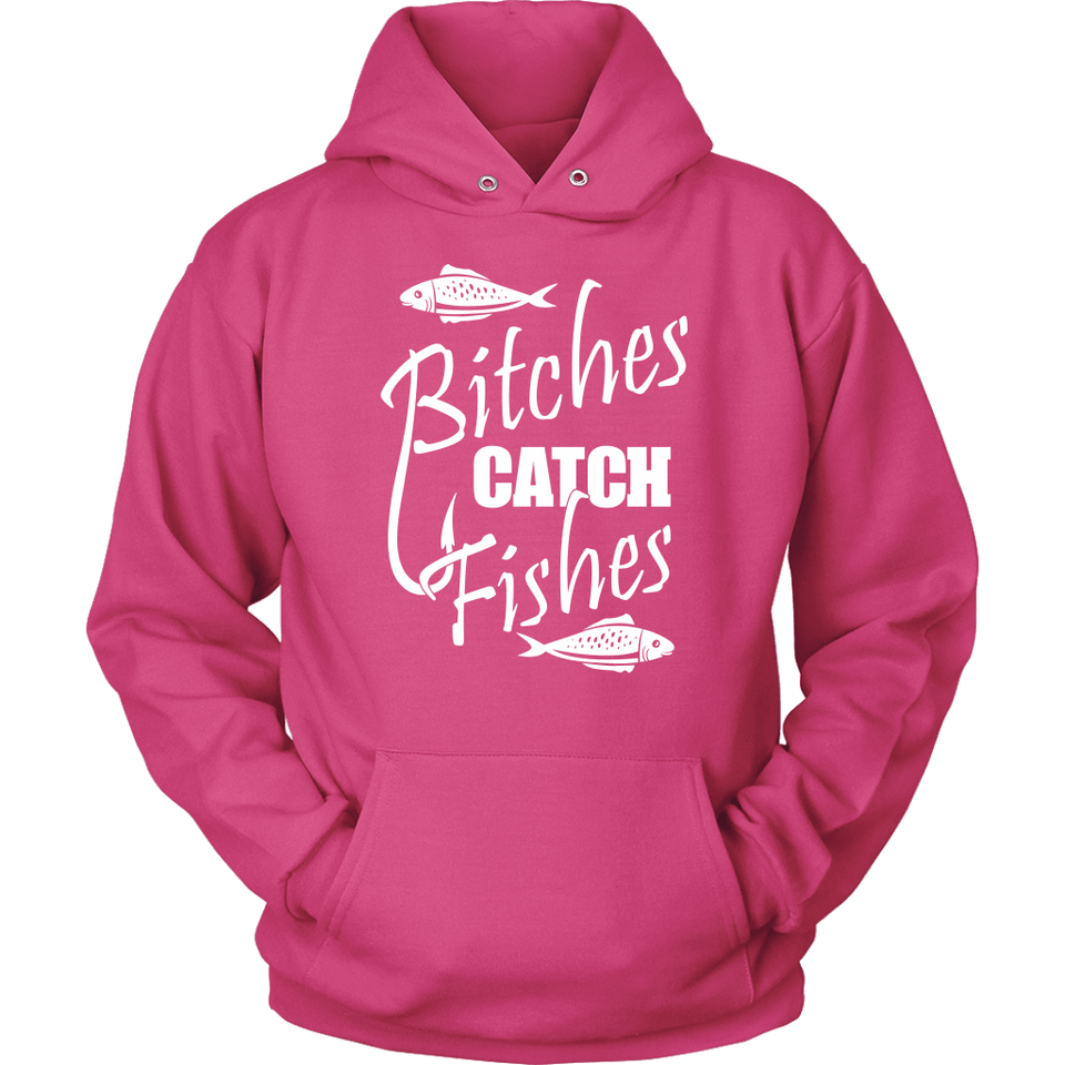Fishing Hoodie - Bitches Catch Fishes