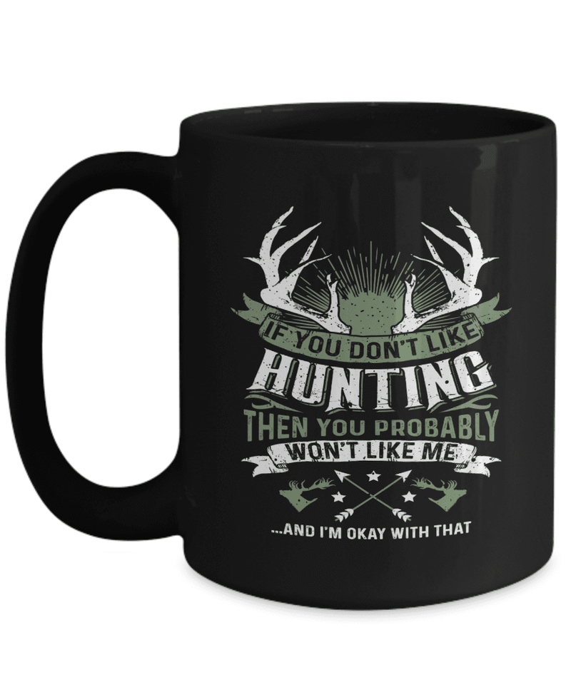 Hunting Mug | Black - If You Don't Like Hunting You Probably Won't Like Me-Coffee Mug-Spyder Deals