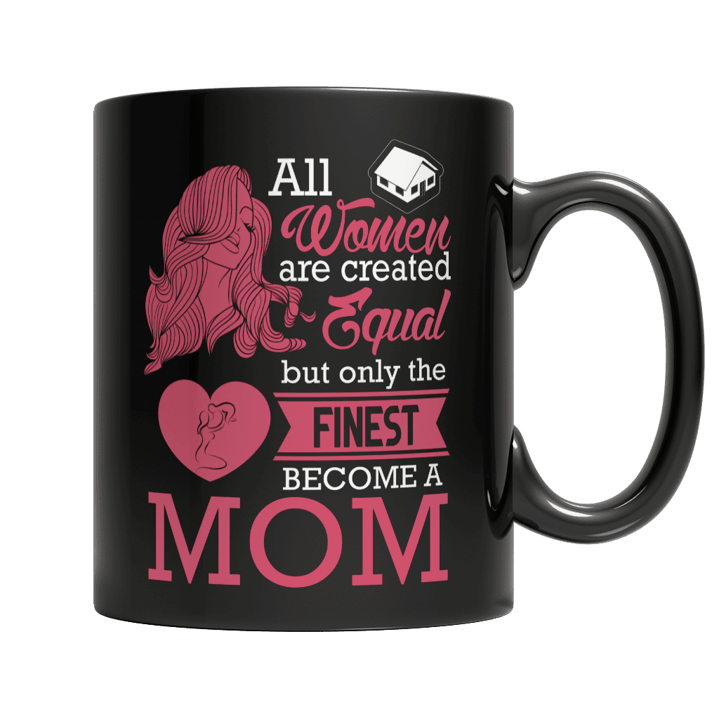 Limited Edition - All Women Are Created Equal But The Finest Become A Mom-11oz Black Mug-Spyder Deals