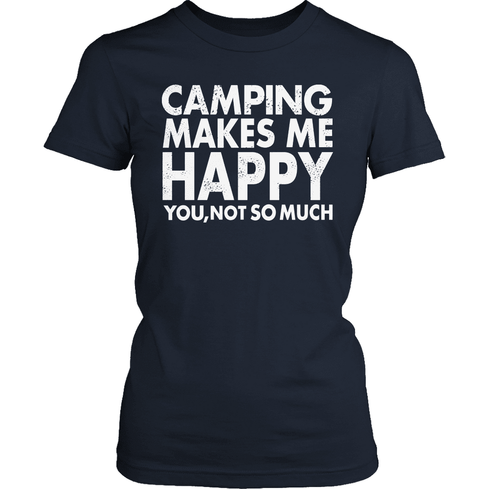 Limited Edition - Camping Makes Me Happy You, Not So Much-T-shirt-Spyder Deals