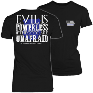 Limited Edition - Evil is Powerless if the Good are Unafraid - Iowa Law Enforcement-T-shirt-Spyder Deals
