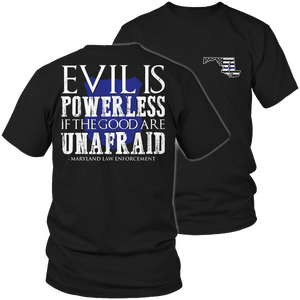 Limited Edition - Evil is Powerless if the Good are Unafraid - Maryland Law Enforcement-T-shirt-Spyder Deals